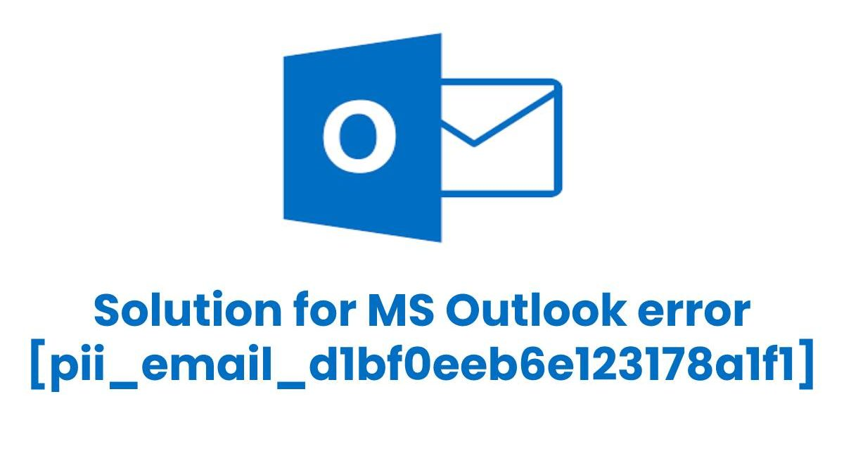 Best Solution for MS Outlook error [pii_email_d1bf0eeb6e123178a1f1]