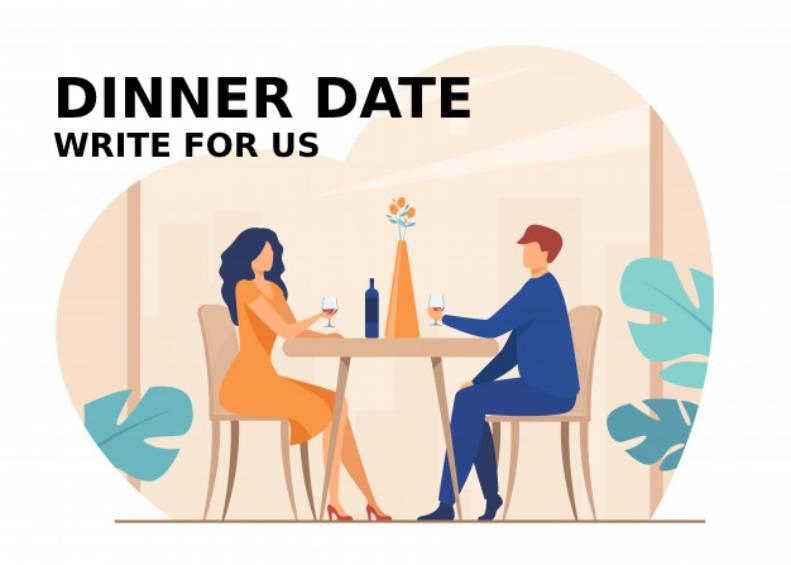 Dinner Date Write For Us