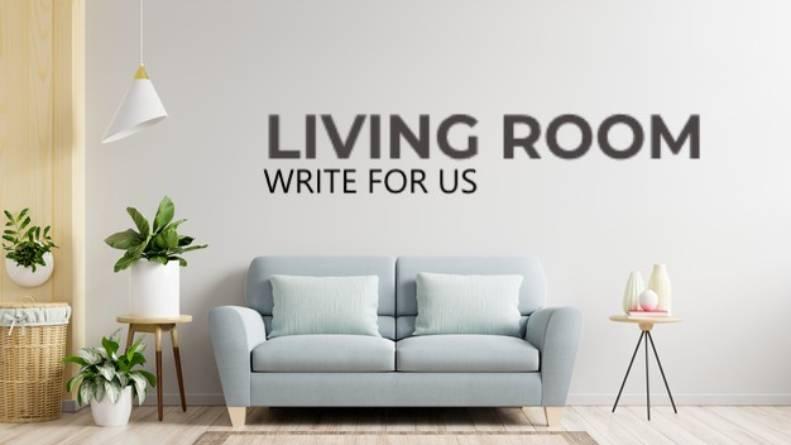 Living room write for us