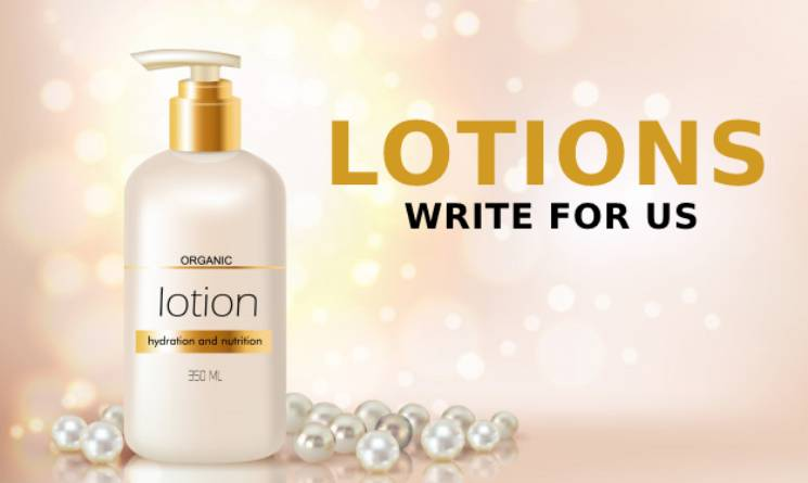 Lotions Write For Us