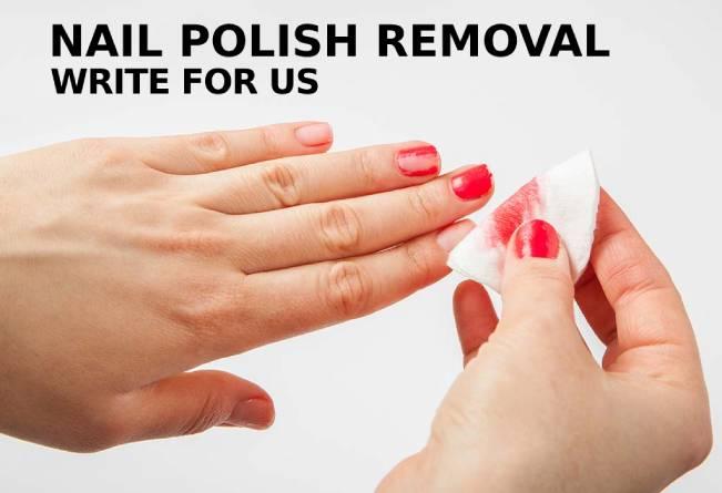 Nail Polish Removal Write For Us