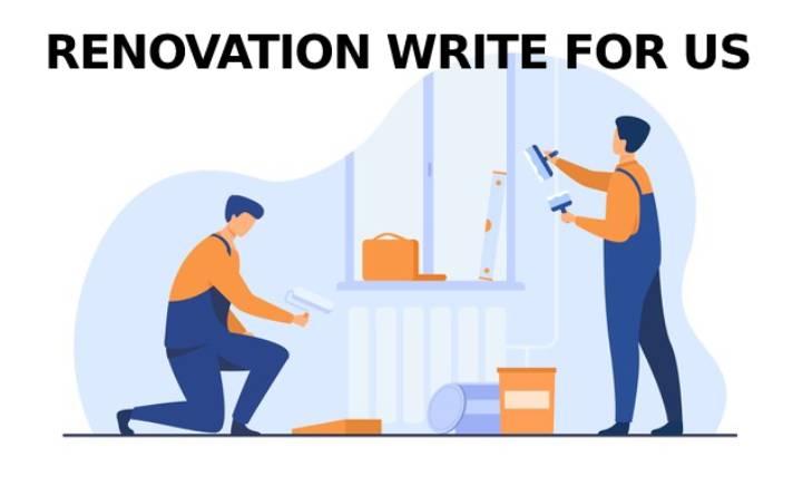 Renovation Write For Us