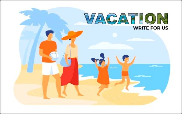 Vacation Write For Us