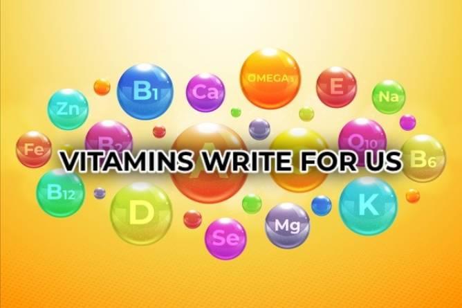 Vitamins Write For Us